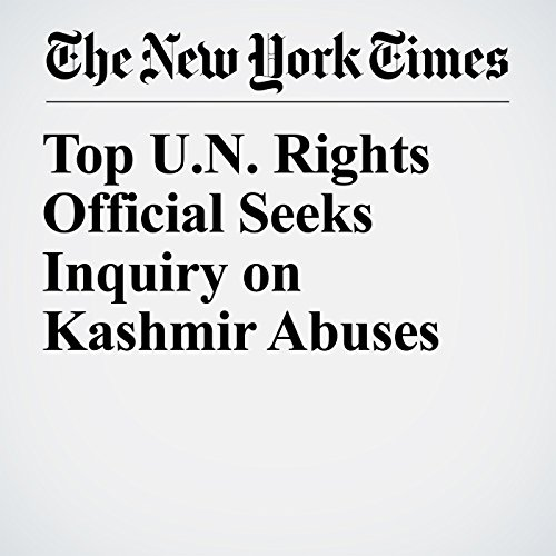 Top U.N. Rights Official Seeks Inquiry on Kashmir Abuses copertina