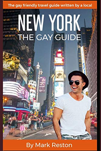 NEW YORK: THE GAY GUIDE: The gay friendly travel guide written by a local