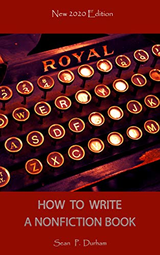 HOW TO WRITE A NONFICTION BOOK - NEW 2020 EDITION: Everything You Need to Know & Learn about writing, Self-Publishing, and Profiting from Your Words (English Edition)