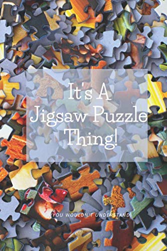 It's A Jigsaw Puzzle Thing: Notebook For Oddly Shaped Pieces Lovers