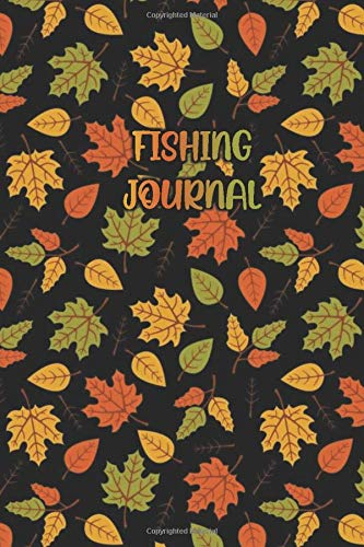 FISHING JOURNAL: Autumn Leaf Pattern in Black Cover- Fisherman Notebook To Track Record Fishing Trip Experiences (Duration Weather Location GPS Moon, ... Bait/Lure, Weight Length and Other Notes)