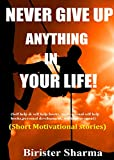 NEVER GIVE UP ANYTHING IN YOUR LIFE!: (Short Motivational stories) (Self help & self help books, motivational self help books, personal development, self improvement) (English Edition)