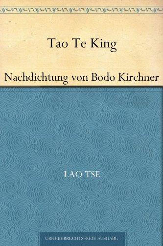 Tao Te King. Nachdichtung von Bodo Kirchner