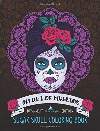 Dia De Los Muertos: Sugar Skull Coloring Book: Unique Gifts For Women & Unique Gifts For Men & Adult Coloring Books Animals & Dog Coloring Book & Cat … Mandalas & Cute Coloring & Creative Coloring)