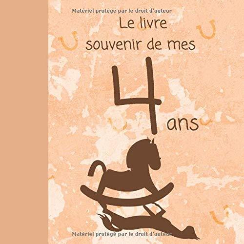 Le livre souvenir de mes 4 ans: Joyeux anniversaire - Cadeau d\'anniversaire Son Jubilé Livre à Personnaliser Accessoires Journal Intime Decoration Idee - Thème: Cheval