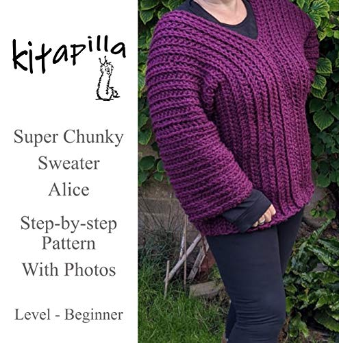 Super Chunky Sweater - Alice: Step - by - step easy crochet pattern, with photos, for beginners (English Edition)