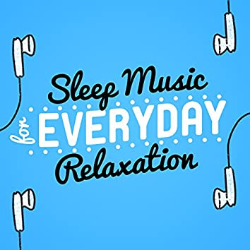 Sleep Music for Everyday Relaxation