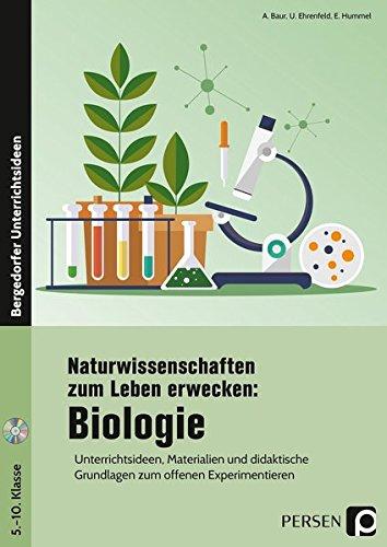 Naturwissenschaften zum Leben erwecken: Biologie: Unterrichtsideen, Materialien und didaktische Grundlagen zum offenen Experimentieren (5. bis 10. Klasse)