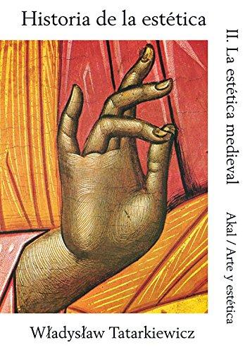Historia de la estetica/ History of Aesthetics: La Estetica Medieval/ The Medieval Aesthetics (Arte Y Estetica/ Art and Esthetics)