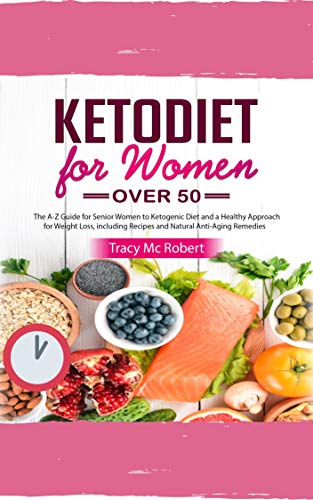 Ketodiet for Women Over 50: the A-Z Guide for Senior Women to Ketogenic Diet and a Healthy Approach for Weight Loss, Including Recipes and Natural Anti-Aging Remedies (English Edition)