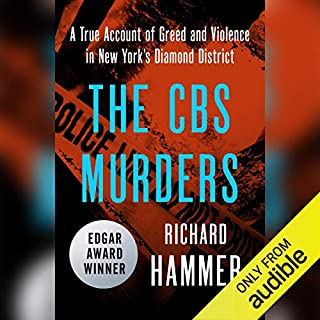 The CBS Murders     A True Account of Greed and Violence in New York's Diamond District              By:                                                                                                                                 Richard Hammer                               Narrated by:                                                                                                                                 Jim Goad                      Length: 5 hrs and 35 mins     8 ratings     Overall 3.5