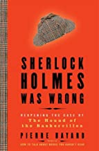 Sherlock Holmes Was Wrong: Reopening the Case of the Hound of the Baskervilles