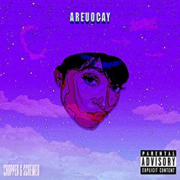 Areuocay (Chopped & Screwed)