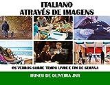 Italiano Através de Imagens: Os verbos sobre tempo livre e fim de semana em italiano (Italian Editio...