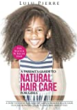 A Parent's Guide to Natural Hair Care for Girls: A how to guide for healthy and gorgeous black hair plus an introduction to natural hair styles