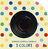 I colori. Sbircia e scopri la sorpresa! Ediz. a colori