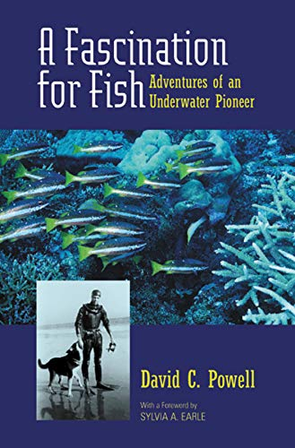 A Fascination for Fish: Adventures of an Underwater Pioneer (Uc Press/Monterey Bay Aquarium Series in Marine Conservation, Band 3)