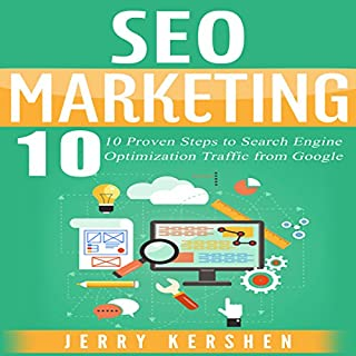 SEO Marketing     10 Proven Steps to Search Engine Optimization Traffic from Google              By:                                                                                                                                 Jerry Kershen                               Narrated by:                                                                                                                                 Michael Springer                      Length: 41 mins     37 ratings     Overall 4.5