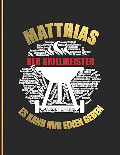 Matthias der Grillmeister: Es kann nur einen geben! - Das personalisierte Grill-Rezeptbuch zum Selberschreiben für 120 Rezept Favoriten mit ... Design - ca. A4 Softcover (leeres Kochbuch)