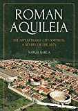 Roman Aquileia: The Impenetrable City-Fortress, a Sentry of the Alps