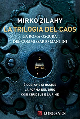 La Trilogia del Caos: La Roma oscura del commissario Mancini