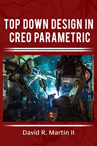 Top Down Design in Creo Parametric (Creo Power Users Book 2)