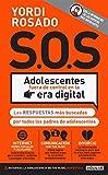 S.O.S Adolescentes fuera de control en la era digital: Las respuestas más buscadas por todos los padres de adolescentes