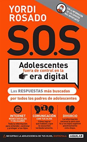 S.O.S. Adolescentes fuera de control en la era digital: Las ...