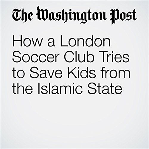 How a London Soccer Club Tries to Save Kids from the Islamic State audiobook cover art