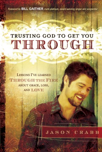 Trusting God to Get You Through: How to Trust God through the Fire—Lessons I've Learned about Grace, Loss, and Love (English Edition)