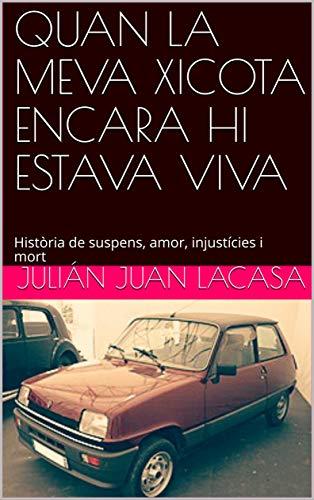 QUAN LA MEVA XICOTA ENCARA HI ESTAVA VIVA: Història de suspens, amor, injustícies i mort (Catalan Edition)