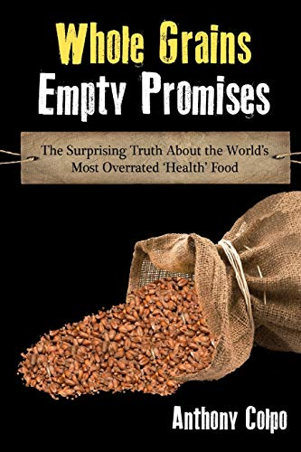 Whole Grains, Empty Promises: The Surprising Truth about the World's Most Overrated 'Health' Food