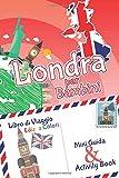 Londra per bambini: mini guida & activity book - Libro di viaggio Ediz. a Colori: Diario dei ricordi e diario di viaggio con curiosità e attività per ... imparare e intrattenere i bambini in viaggio