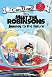 Meet the Robinsons: Journey to the Future (I Can Read Book 2)