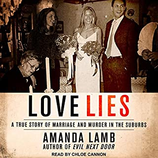 Love Lies     A True Story of Marriage and Murder in the Suburbs              By:                                                                                                                                 Amanda Lamb                               Narrated by:                                                                                                                                 Chloe Cannon                      Length: 11 hrs and 44 mins     1 rating     Overall 5.0