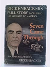 Seven Came Through; Rickenbackers Full Story, by Captain Edward V. Rickenbacker with an Introduction by W. L. White ....