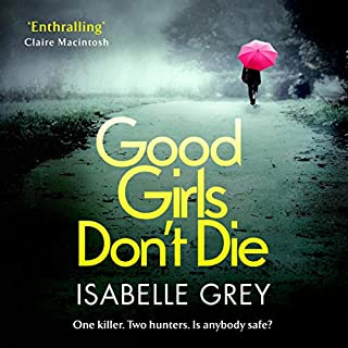 Good Girls Don't Die                   By:                                                                                                                                 Isabelle Grey                               Narrated by:                                                                                                                                 Melody Grove                      Length: 12 hrs and 23 mins     985 ratings     Overall 4.1