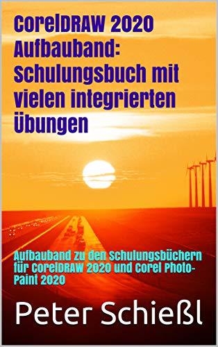 CorelDRAW 2020 Aufbauband: Schulungsbuch mit vielen integrierten Übungen: Aufbauband zu den Schulungsbüchern für CorelDRAW 2020 und Corel Photo-Paint 2020