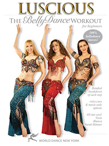 Luscious: The Belly Dance Workout for Beginners, with Neon, Blanca and Sarah Skinner - Beginner belly dance instruction and fitness classes; Dance fitness