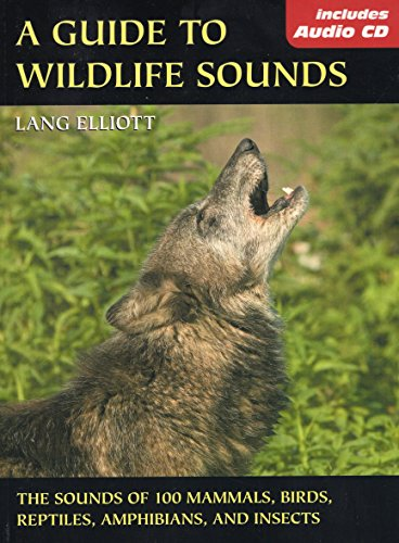 Guide to Wildlife Sounds, A: The Sounds of 100 Mammals, Birds, Reptiles, Amphibians, and Insects (The Lang Elliott Audio Library)