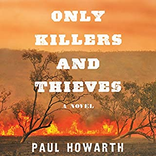 Only Killers and Thieves     A Novel              By:                                                                                                                                 Paul Howarth                               Narrated by:                                                                                                                                 David Linski                      Length: 11 hrs and 30 mins     65 ratings     Overall 4.4