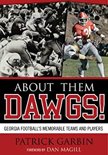 About Them Dawgs!: Georgia Football's Memorable Teams and Players