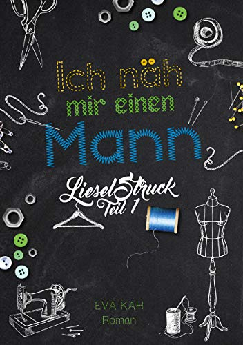 Ich näh mir einen Mann!: Roman (Liesel Struck 1)