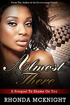 Almost There: Prequel to Shame On You by [Rhonda McKnight]