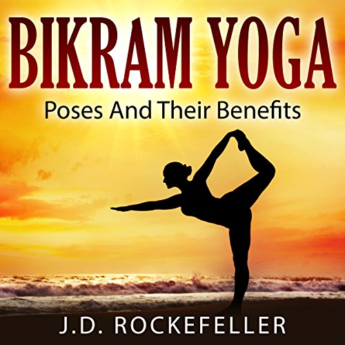 Bikram Yoga: Poses and Their Benefits audiobook cover art