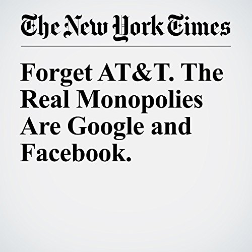 Forget AT&T. The Real Monopolies Are Google and Facebook. audiobook cover art