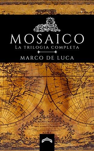 Mosaico la trilogia: Mosaico una storia veneziana - Mosaico le due croci - Mosaico l'ultimo atto