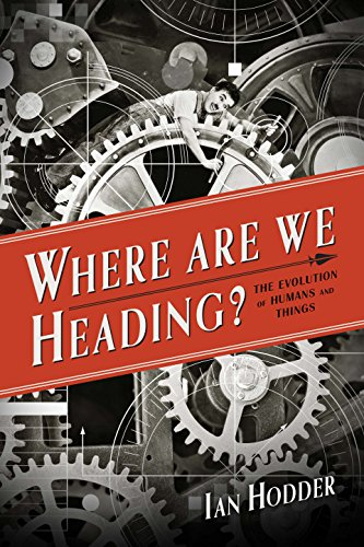 Where Are We Heading?: The Evolution of Humans and Things (Foundational Questions in Science)