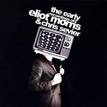 The Earlier Recordings of Eliot Morris and Chris Sevier 1999 - 2002