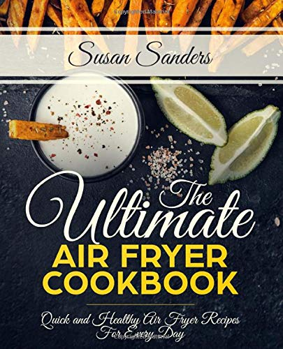 An image of the The Ultimate Air Fryer Cookbook: Quick and Healthy Air Fryer Recipes For Every Day
